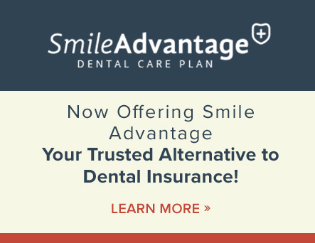 Now Offering Smile Advantage: Your Trusted Alternative to Dental Insurance! Learn More »